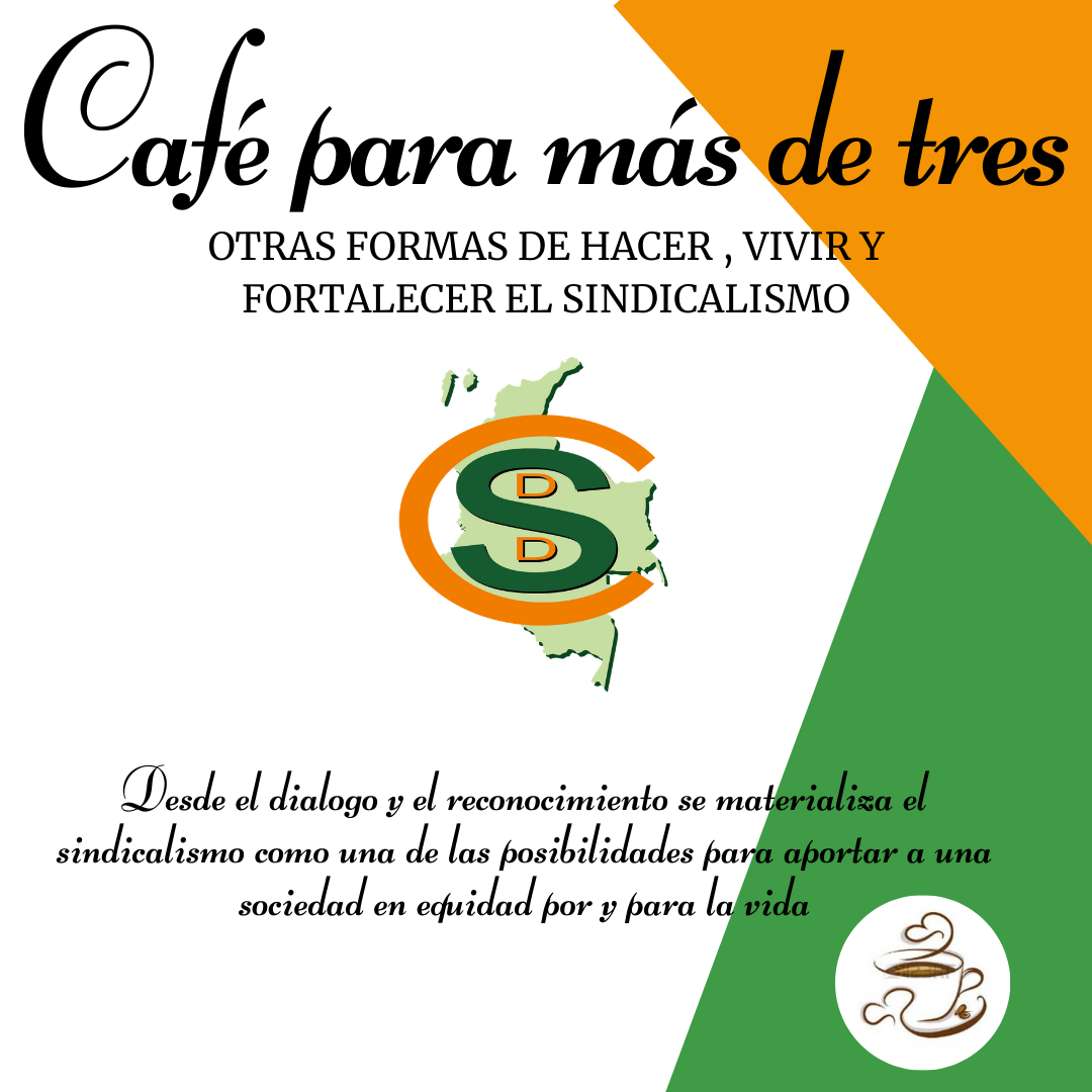 CAFÉ PARA MÁS DE TRES. Encuentro de saberes para fortalecer el tejido social desde el sindicalismo.